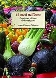 12 mesi nell'orto: Progettare e coltivare verdure e legumi