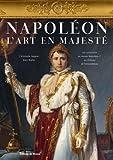 Napoléon : l'art en majesté : les collections du musée Napoléon Ier au château de Fontainebleau / Christophe Beyeler   Beyeler, Christophe (1968-....). Auteur