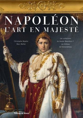 Napoleon - L'art en majest : Les collections du muse Napolon Ier au chteau de Fontainebleau
