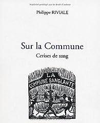 Sur la Commune : Cerises de sang par Philippe Riviale