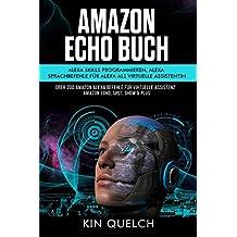 Amazon Echo Buch um Alexa skills zu programmieren und Alexa Sprachbefehle. Alexa als virtuelle Assistentin: Über 300 Amazon Alexa Befehle für virtuelle ... Spot Show, Plus & Fire TV (German Edition)
