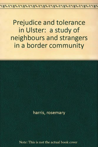 """Prejudice and Tolerance in Ulster: A Study of Neighbours and """"Strangers"""" in a Border Community (Study in Sociology) by Harris, Rosemary (July 1, 1972) Hardcover"""