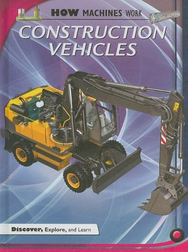 Construction Vehicles (How Machines Work)