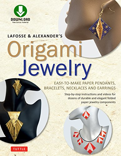 LaFosse & Alexander's Origami Jewelry: Easy-to-Make Paper Pendants, Bracelets, Necklaces and Earrings: Downloadable Video Included: Great for Kids and Adults!