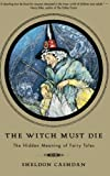The Witch Must Die: The Hidden Meaning O: How Fairy Tales Shape Our Lives