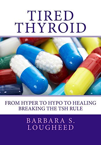 Tired Thyroid: From Hyper to Hypo to Healing-Breaking the TSH Rule (English Edition)