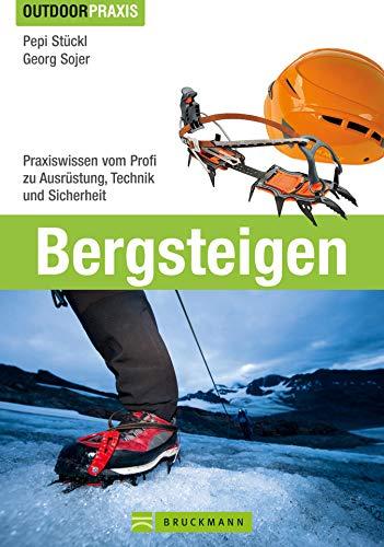 Bergsteigen: Das Praxisbuch zu den Themen Bergwandern, Klettersteiggehen, Hochtouren und Skitourengehen von erfahrenen Berufsbergführern mit Hinweisen ... und optimalen Ausrüstung (Outdoor Praxis)