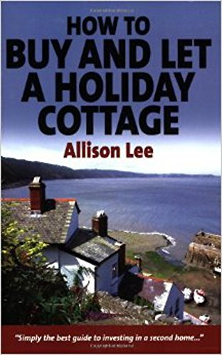 How to Buy and Let a Holiday Cottage di Allison Lee