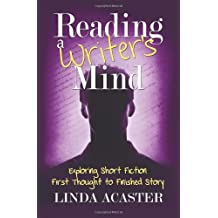 [ READING A WRITER'S MIND: EXPLORING SHORT FICTION - FIRST THOUGHT TO FINISHED STORY ] BY Acaster, Linda ( AUTHOR )Apr-29-2013 ( Paperback )