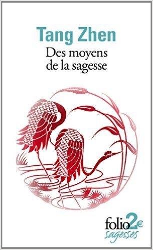 Des moyens de la sagesse et autres textes de Tang Zhen ,Jacques Gernet (Traduction) ( 2 octobre 2014 )