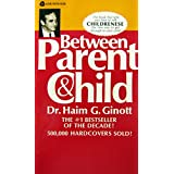 BETWEEN PARENT & CHILD: New Solutions to Old Problems by haim ginott (1969-08-01)