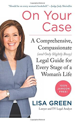 On Your Case: A Comprehensive, Compassionate (and Only Slightly Bossy) Legal Guide for Every Stage of a Woman's Life by Lisa Green (2016-02-23)