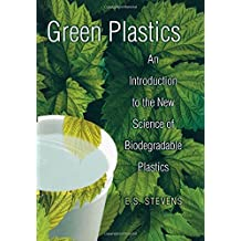Green Plastics: An Introduction to the New Science of Biodegradable Plastics