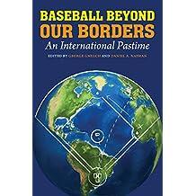 Baseball Beyond Our Borders: An International Pastime (English Edition)
