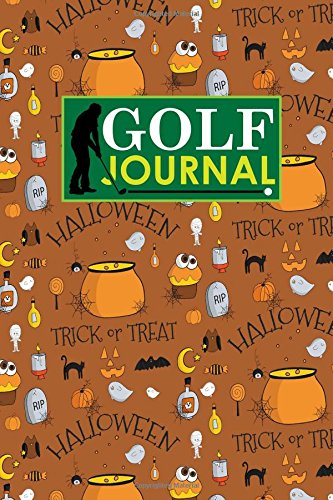 Golf Journal: Blank Golf Yardage Books, Golf Record Sheet, Golf Course Notes, Golf Yardage Book Paper, Cute Halloween Cover: Volume 23 (Golf Journals) por Rogue Plus Publishing