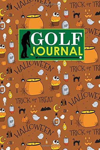 Golf Journal: Blank Golf Yardage Books, Golf Record Sheet, Golf Course Notes, Golf Yardage Book Paper, Cute Halloween Cover: Volume 23 (Golf Journals)