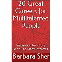 20 Great Careers for Multitalented People: Inspiration for Those With Too Many Interests (English Edition)