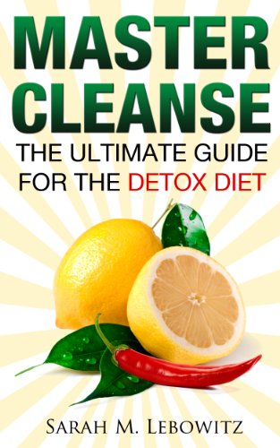 Master Cleanse: The Ultimate Guide for the Detox Diet (English Edition) (Detox-diät Cleanse Master)