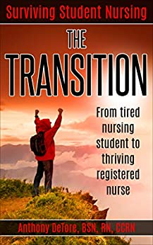 Surviving Student Nursing: The Transition: From Tired Nursing Student To Thriving Registered Nurse. por Anthony Detore epub