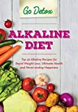 Alkaline Diet: Top 32 Alkaline Recipes for Rapid Weight Loss, Ultimate Health and Never-ending Happiness