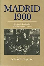 Madrid 1900: The Capital As Cradle of Literature and Culture (Penn State Studies in Romance Literatures)