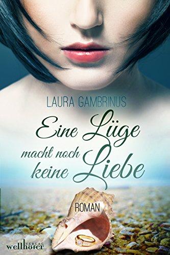 Eine Lüge macht noch keine Liebe: Liebesroman von [Gambrinus, Laura]