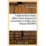 Guide de Rome, Turin, Milan, Venise accompagné d'un manuel de conversation en italien et en français