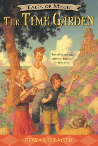 The Time Garden (Tales of Magic) by Edward Eager (2016-05-24)