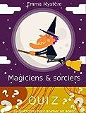 Quiz Magiciens et sorciers: 45 questions pour se tester ou animer un apéro (French Edition)