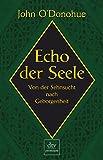 Echo der Seele: Von der Sehnsucht nach Geborgenheit - John O'Donohue