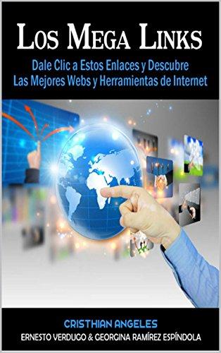 Los Mega Links: Dale Clic a Estos Enlaces y Descubre Las Mejores Webs y Herramientas de Internet por Cristhian Angeles