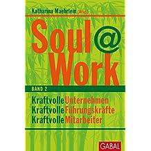 Soul@Work, Band 2: Kraftvolle Unternehmen, kraftvolle Führungskräfte, kraftvolle Mitarbeiter (Dein Business)