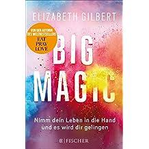 Big Magic: Nimm dein Leben in die Hand und es wird dir gelingen (German Edition)