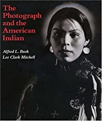 The Photograph and the American Indian by Alfred L. Bush (1994-09-06)