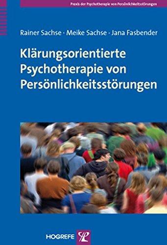 Klärungsorientierte Psychotherapie von Persönlichkeitsstörungen: Grundlagen und Konzepte (Praxis der Psychotherapie von Persönlichkeitsstörungen)