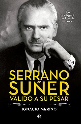 Serrano Suñer, Valido A Su Pesar. Un Privilegiado En La Corte De Franco (Biografías)