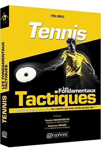 Tennis - les Fondamentaux Tactiques -Comment gagner aujourd'hui les matchs que vous auriez perdus hier !