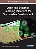 Open and Distance Learning Initiatives for Sustainable Development (Advances in Educational Technologies and Instructional Design)