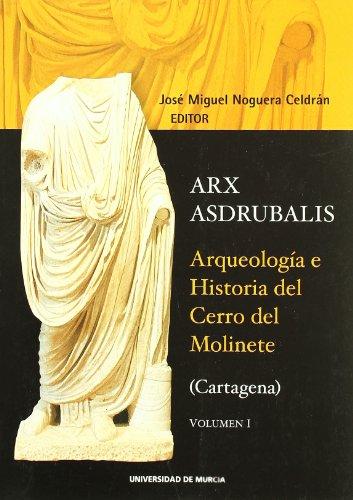 Arx Asdrubalis.: Arqueologia e historia del cerro del molinete (cartagena) por Jose Miguel Noguera Celdran