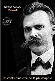 Friedrich Nietzsche l'intégrale : OEuvres majeures, 23 titres et annexes enrichies . par Friedrich Nietzsche