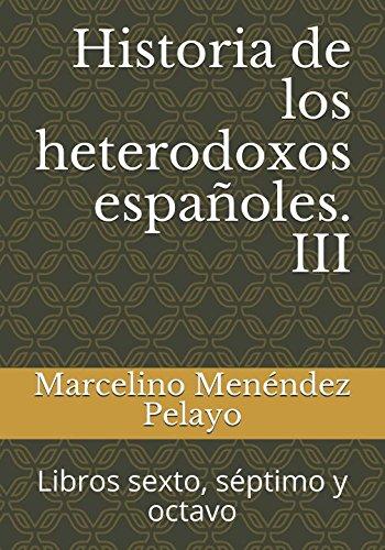 Historia de los heterodoxos españoles. III: Libros sexto, séptimo y octavo por Marcelino Menéndez Pelayo
