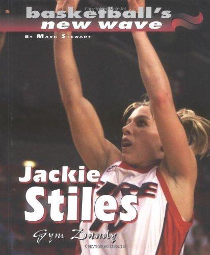 Jackie Stiles: Gym Dandy (Basketball's New Wave) by Stewart. Mark (2002-09-01) par Stewart. Mark