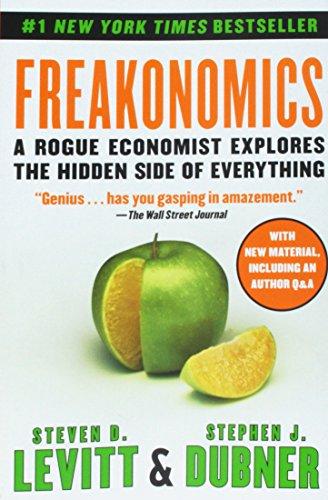 Freakonomics: A Rogue Economist Explores the Hidden Side of Everything por Steven D. Levitt