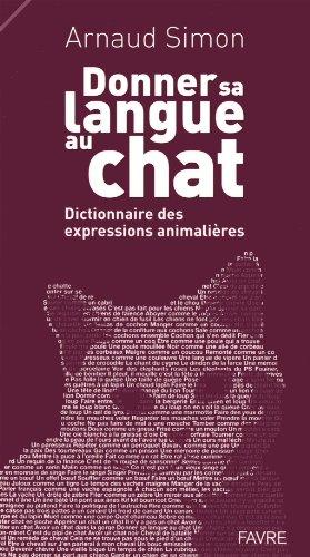 Donner sa langue au chat : Dictionnaire des expressions animalières