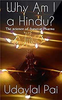 Why Am I a Hindu?: The Science of Sanatan Dharma by [Pai, Udaylal]