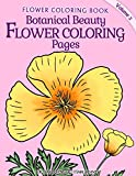 Botanical Beauty Flower Coloring Pages: Volume 2 (Flower Coloring Book)