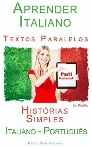 Aprender Italiano - Textos Paralelos - Histórias Simples (Italiano - Português) (Portuguese Edition) por Polyglot Planet Publishing
