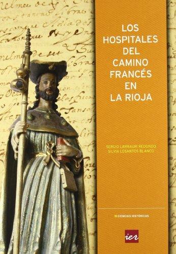 Los hospitales del Camino francés en La Rioja (Colección Ciencias históricas)