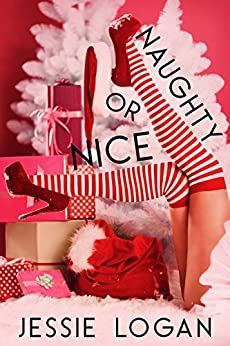 Naughty or Nice: 6 Short & Sexy Holiday Reads by [Logan, Jessie, Alvarez, Tracey]