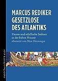 Gesetzlose des Atlantiks: Piraten und rebellische Seeleute in der frühen Neuzeit - Marcus Rediker